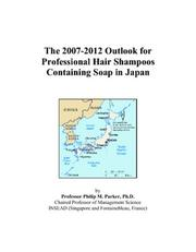 Cover of: The 2007-2012 Outlook for Professional Hair Shampoos Containing Soap in Japan | Philip M. Parker