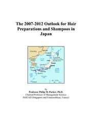 Cover of: The 2007-2012 Outlook for Hair Preparations and Shampoos in Japan | Philip M. Parker