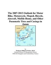 Cover of: The 2007-2012 Outlook for Motor Bike, Motorcycle, Moped, Bicycle, Aircraft, Mobile Home, and Other Pneumatic Tires and Casings in Japan | Philip M. Parker