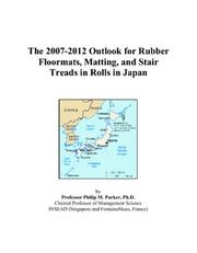 Cover of: The 2007-2012 Outlook for Rubber Floormats, Matting, and Stair Treads in Rolls in Japan | Philip M. Parker