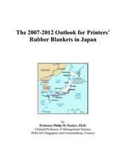 Cover of: The 2007-2012 Outlook for Printers Rubber Blankets in Japan | Philip M. Parker