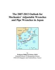 Cover of: The 2007-2012 Outlook for Mechanics Adjustable Wrenches and Pipe Wrenches in Japan | Philip M. Parker