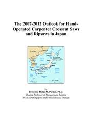 Cover of: The 2007-2012 Outlook for Hand-Operated Carpenter Crosscut Saws and Ripsaws in Japan | Philip M. Parker