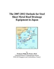 Cover of: The 2007-2012 Outlook for Steel Sheet Metal Roof Drainage Equipment in Japan | Philip M. Parker