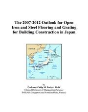 Cover of: The 2007-2012 Outlook for Open Iron and Steel Flooring and Grating for Building Construction in Japan | Philip M. Parker