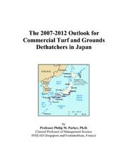 Cover of: The 2007-2012 Outlook for Commercial Turf and Grounds Dethatchers in Japan | Philip M. Parker