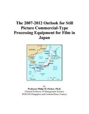 Cover of: The 2007-2012 Outlook for Still Picture Commercial-Type Processing Equipment for Film in Japan | Philip M. Parker