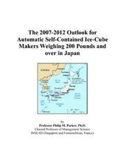 Cover of: The 2007-2012 Outlook for Automatic Self-Contained Ice-Cube Makers Weighing 200 Pounds and over in Japan | Philip M. Parker