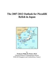 Cover of: The 2007-2012 Outlook for Piccalilli Relish in Japan | Philip M. Parker