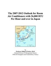 Cover of: The 2007-2012 Outlook for Room Air Conditioners with 26,000 BTU Per Hour and over in Japan | Philip M. Parker