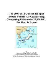 Cover of: The 2007-2012 Outlook for Split System Unitary Air Conditioning Condensing Units under 22,000 BTU Per Hour in Japan | Philip M. Parker