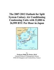 Cover of: The 2007-2012 Outlook for Split System Unitary Air Conditioning Condensing Units with 22,000 to 26,999 BTU Per Hour in Japan | Philip M. Parker
