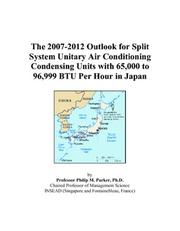 Cover of: The 2007-2012 Outlook for Split System Unitary Air Conditioning Condensing Units with 65,000 to 96,999 BTU Per Hour in Japan | Philip M. Parker