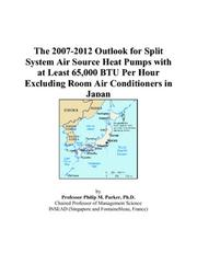 Cover of: The 2007-2012 Outlook for Split System Air Source Heat Pumps with at Least 65,000 BTU Per Hour Excluding Room Air Conditioners in Japan | Philip M. Parker