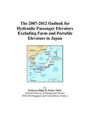 Cover of: The 2007-2012 Outlook for Hydraulic Passenger Elevators Excluding Farm and Portable Elevators in Japan | Philip M. Parker