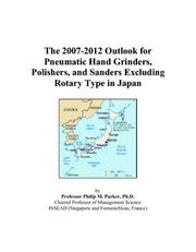 Cover of: The 2007-2012 Outlook for Pneumatic Hand Grinders, Polishers, and Sanders Excluding Rotary Type in Japan | Philip M. Parker