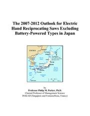 Cover of: The 2007-2012 Outlook for Electric Hand Reciprocating Saws Excluding Battery-Powered Types in Japan | Philip M. Parker