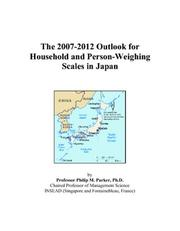Cover of: The 2007-2012 Outlook for Household and Person-Weighing Scales in Japan | Philip M. Parker