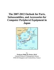 Cover of: The 2007-2012 Outlook for Parts, Subassemblies, and Accessories for Computer Peripheral Equipment in Japan | Philip M. Parker