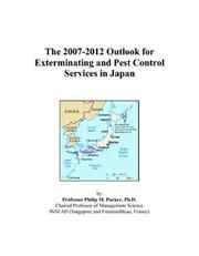 Cover of: The 2007-2012 Outlook for Exterminating and Pest Control Services in Japan | Philip M. Parker
