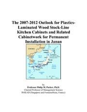Cover of: The 2007-2012 Outlook for Plastics-Laminated Wood Stock-Line Kitchen Cabinets and Related Cabinetwork for Permanent Installation in Japan | Philip M. Parker