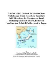 Cover of: The 2007-2012 Outlook for Custom Non-Upholstered Wood Household Furniture Sold Directly to the Customer at Retail Excluding Kitchen Cabinets, Bathroom Vanities, and Related Cabinetwork in Japan | Philip M. Parker