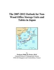 Cover of: The 2007-2012 Outlook for Non-Wood Office Storage Units and Tables in Japan | Philip M. Parker