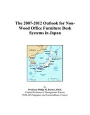 Cover of: The 2007-2012 Outlook for Non-Wood Office Furniture Desk Systems in Japan | Philip M. Parker
