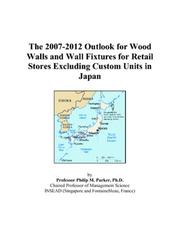 Cover of: The 2007-2012 Outlook for Wood Walls and Wall Fixtures for Retail Stores Excluding Custom Units in Japan | Philip M. Parker