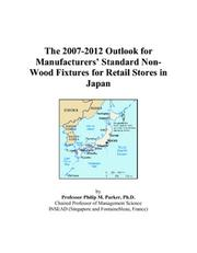 Cover of: The 2007-2012 Outlook for Manufacturers Standard Non-Wood Fixtures for Retail Stores in Japan | Philip M. Parker