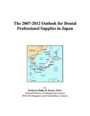 Cover of: The 2007-2012 Outlook for Dental Professional Supplies in Japan | Philip M. Parker