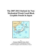 Cover of: The 2007-2012 Outlook for Non-Mechanical Wood-Cased Black Graphite Pencils in Japan | Philip M. Parker