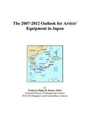 Cover of: The 2007-2012 Outlook for Artists/ Equipment in Japan | Philip M. Parker
