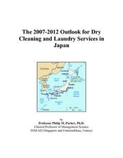 Cover of: The 2007-2012 Outlook for Dry Cleaning and Laundry Services in Japan | Philip M. Parker