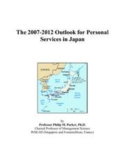 Cover of: The 2007-2012 Outlook for Personal Services in Japan | Philip M. Parker