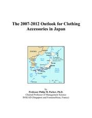 Cover of: The 2007-2012 Outlook for Clothing Accessories in Japan | Philip M. Parker