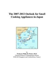 Cover of: The 2007-2012 Outlook for Small Cooking Appliances in Japan | Philip M. Parker