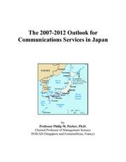 Cover of: The 2007-2012 Outlook for Communications Services in Japan | Philip M. Parker