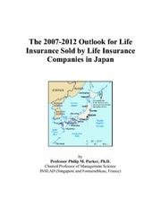 Cover of: The 2007-2012 Outlook for Life Insurance Sold by Life Insurance Companies in Japan | Philip M. Parker