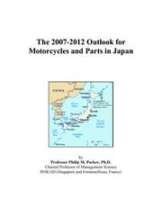Cover of: The 2007-2012 Outlook for Motorcycles and Parts in Japan | Philip M. Parker