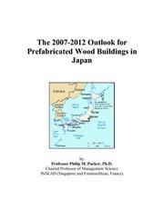 Cover of: The 2007-2012 Outlook for Prefabricated Wood Buildings in Japan | Philip M. Parker