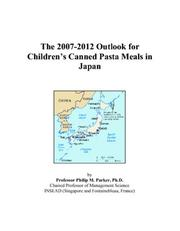 Cover of: The 2007-2012 Outlook for Childrens Canned Pasta Meals in Japan | Philip M. Parker