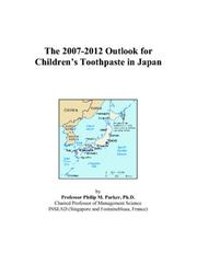 Cover of: The 2007-2012 Outlook for Childrens Toothpaste in Japan | Philip M. Parker