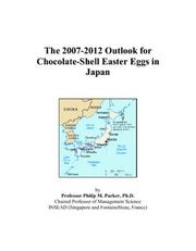 Cover of: The 2007-2012 Outlook for Chocolate-Shell Easter Eggs in Japan | Philip M. Parker