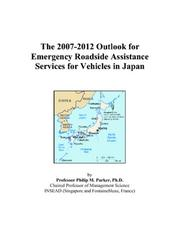 Cover of: The 2007-2012 Outlook for Emergency Roadside Assistance Services for Vehicles in Japan | Philip M. Parker