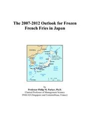 Cover of: The 2007-2012 Outlook for Frozen French Fries in Japan | Philip M. Parker