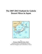 Cover of: The 2007-2012 Outlook for Gelatin Dessert Mixes in Japan | Philip M. Parker