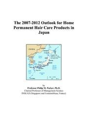 Cover of: The 2007-2012 Outlook for Home Permanent Hair Care Products in Japan | Philip M. Parker