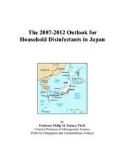 Cover of: The 2007-2012 Outlook for Household Disinfectants in Japan | Philip M. Parker