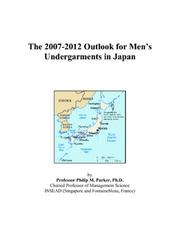 Cover of: The 2007-2012 Outlook for Mens Undergarments in Japan | Philip M. Parker